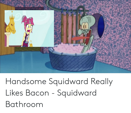 Handsome Squidward Really Likes Bacon