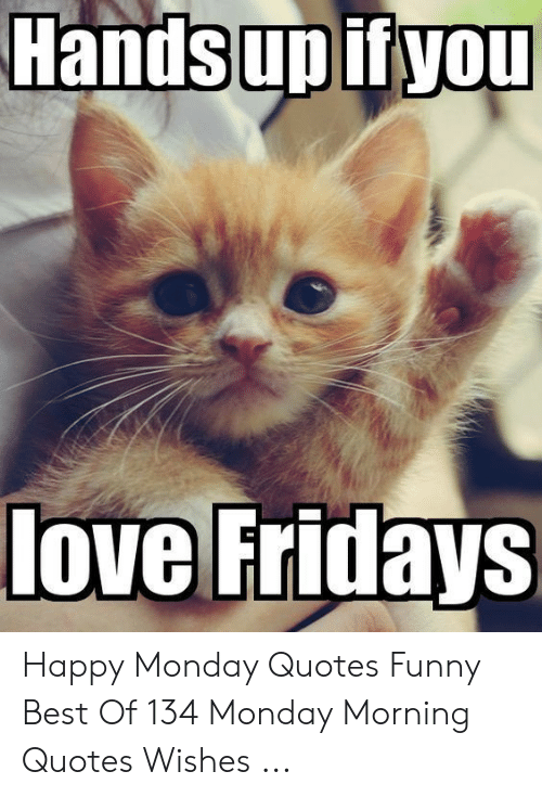 Handsupifyou Love Fridays Happy Monday Quotes Funny Best of ...