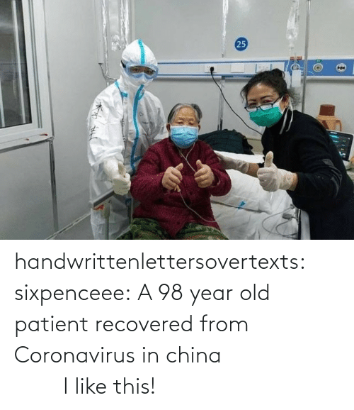 Tumblr, China, and Blog: handwrittenlettersovertexts: sixpenceee:   A 98 year old patient recovered from Coronavirus in china                    I like this!