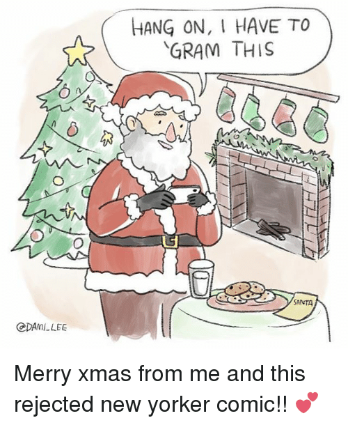 Memes, New Yorker, and Santa: HANG ON, I HAVE TO  GRAM THIS  SANTA  @DAMLLEE Merry xmas from me and this rejected new yorker comic!! 💕