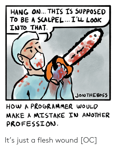 How, Another, and Make A: HANG ON... THIS IS SUPPOSED  To BE A SCALPEL...I'LL LooK  LNTO THAT  HOw A PROGRAMMER woULO  MAKE A MISTAKE IN ANOTHER  PROFESSION It's just a flesh wound [OC]