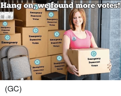 Memes, 🤖, and Emergency: Hang on we found more votes  Emergency  Democrat  Votes  Ermergency  Democrat  Votes  Emerg aucy  Democrat  Votun  Emergency  Democrat  Votes  Emorgency  Domocral  Votes  Emergency  Emergency  Damocrat  Votes  Emergency  Democrat  Votes  Emergency  Demoerat  Votes (GC)