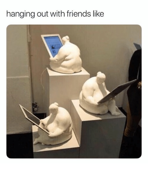 Friends, Relationships, and Like: hanging out with friends like