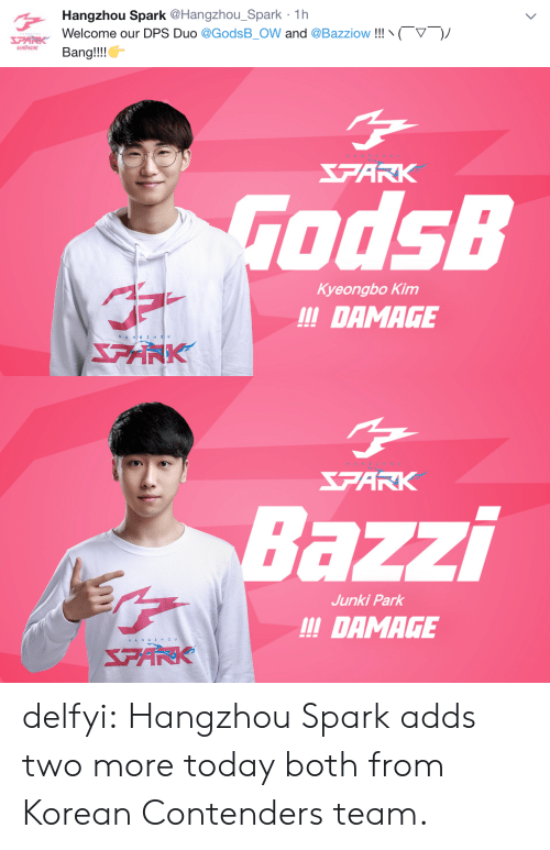 Tumblr, Blog, and Http: Hangzhou Spark @Hangzhou_Spark 1h  Welcome our DPS Duo @GodsB.OW and @Bazziow !!!、〈  Bang!!!  ▽  )ノ   ARK  odsB  Kyeongbo Kim  !!DAMAGE  アボ   FARK  azzi  Junki Park  !DAMAGE  HAN GZHOu delfyi:  Hangzhou Spark adds two more today both from Korean Contenders team.