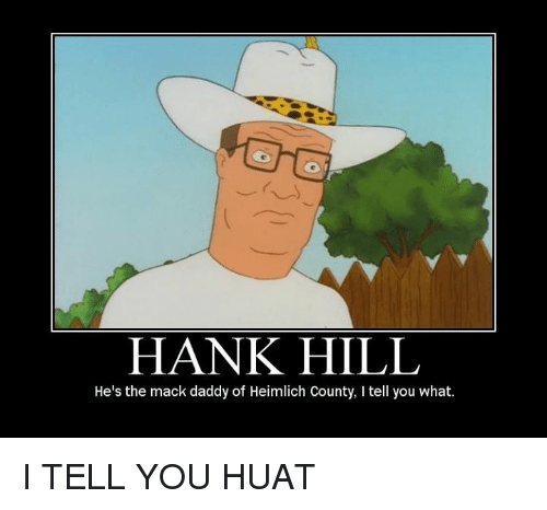 HANK HILL He s the Mack Daddy of Heimlich County L Tell You What I ... e48bbce1db8