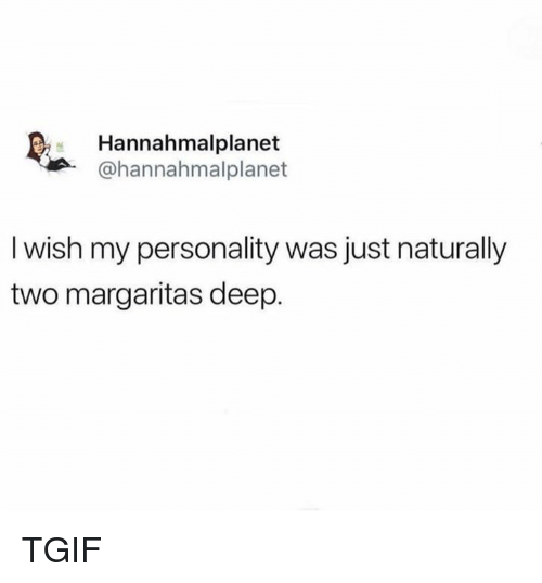 Dank, Tgif, and 🤖: Hannahmalplanet  @hannahmalplanet  I wish my personality was just naturally  two margaritas deep. TGIF