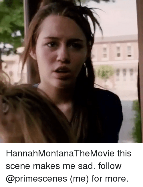 Memes, Sad, and 🤖: HannahMontanaTheMovie this scene makes me sad. follow @primescenes (me) for more.