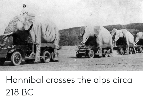 Hannibal, Alps, and Circa: Hannibal crosses the alps circa 218 BC