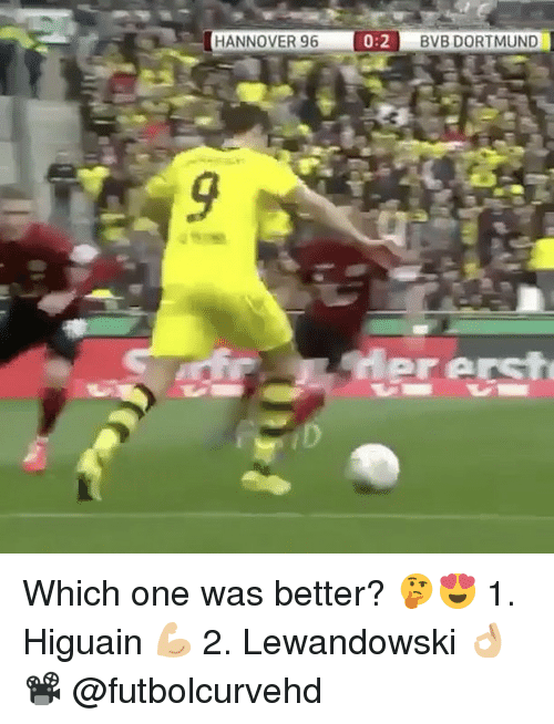 Memes, 🤖, and Higuain: HANNOVER 96  0:2  BVB DORTMUND  rar Arste Which one was better? 🤔😍 1. Higuain 💪🏼 2. Lewandowski 👌🏼 📽 @futbolcurvehd