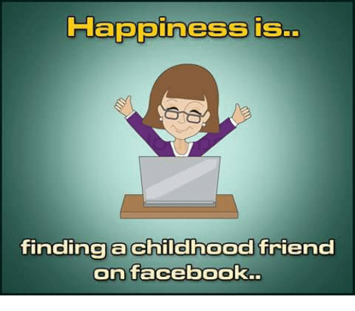 Haooiness Is Findinaa Childhood Friend On Facebook Facebook Meme