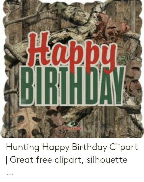 Hapby Hunting Happy Birthday Clipart Great Free Clipart Silhouette Birthday Meme On Me Me