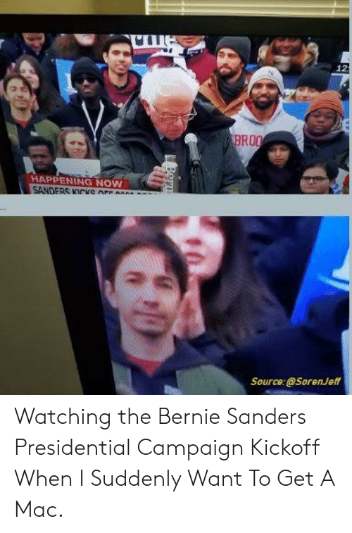 Bernie Sanders, Politics, and Bernie: HAPPENING NOW  SANDERS Kive AFF AAA  SourceSorenJeff Watching the Bernie Sanders Presidential Campaign Kickoff When I Suddenly Want To Get A Mac.