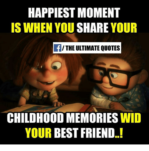 Happiest Moment Is When You Share Your The Ultimate Quotes Childhood