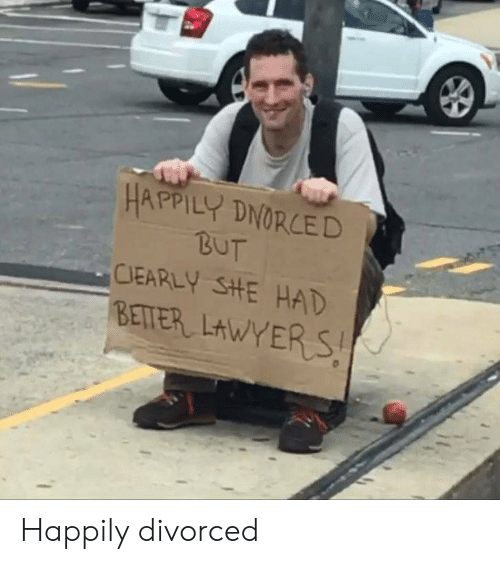 Funny, Happily Divorced, and Divorced: HAPPILY DNORCED  BUT  CIEARLY SHtE HAD  BETER LtWYERS Happily divorced