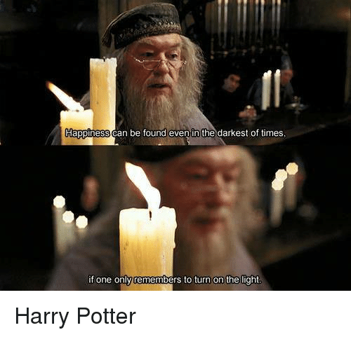 Harry Potter, Memes, and Turn on the Lights: Happiness can be found even in the darkest of times  if one only remembers to turn on the light Harry Potter