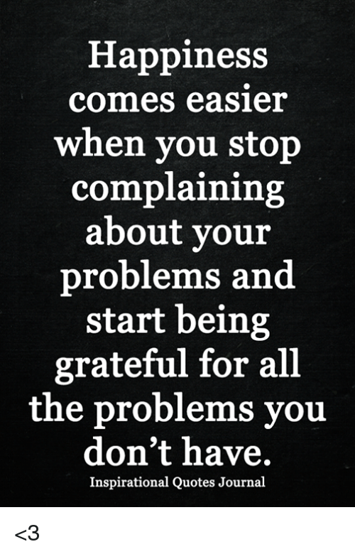 Happiness Comes Easier When You Stop Complaining About Your Problems