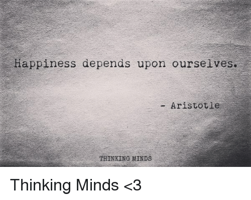 Happiness Depends On Ourselves Aristotle Quote: Happiness Depends Upon Ourselves Aristotle THINKING MINDS