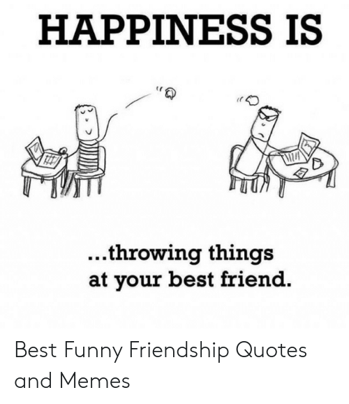 Happiness Is 印 Throwing Things At Your Best Friend Best