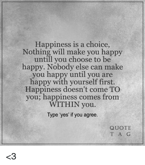 Happiness Is a Choice Nothing Will Make You Happy Untill ...
