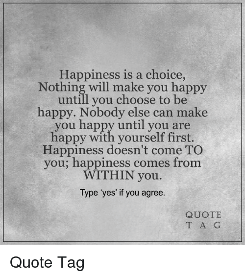 Happiness Is A Choice Nothing Will Make You Happy Untill You Choose