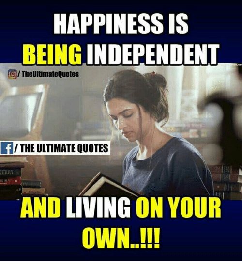 Happiness Is Being Independent Gthe Ultimate Quotes The Ultimate