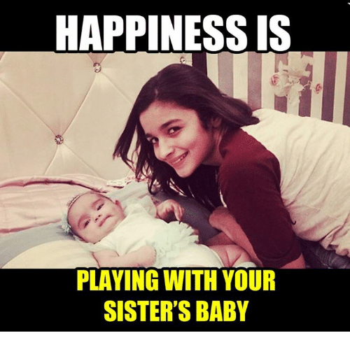 Memes, Happiness, and Baby: HAPPINESS IS  PLAYING WITH YOUR  SISTER'S BABY