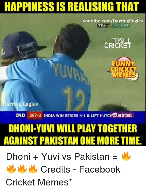 Philadelphia Eagles, Facebook, and Funny: HAPPINESS IS REALISING THAT  youtube.com  arting Eagles  TRG LL  CRICKET  FUNNY  -CRICKET  MEMES  Darting Eagles  DHONI YUVI WILL PLAY TOGETHER  AGAINST PAKISTAN ONE MORE TIME. Dhoni + Yuvi vs Pakistan = 🔥🔥🔥🔥 Credits - Facebook Cricket Memes*