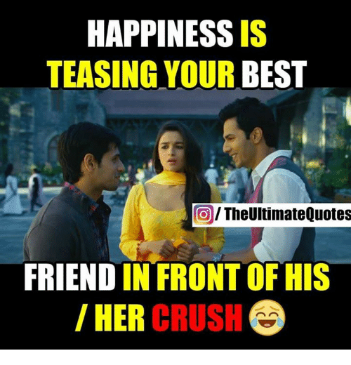 Happiness Is Teasing Your Best The Ultimatequotes Friend In Front Of