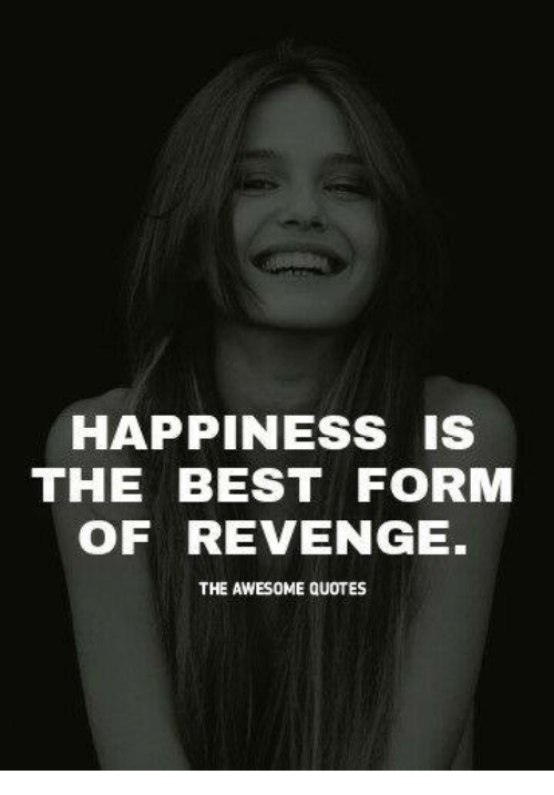 Quotes About Revenge | Happiness Is The Best Form Of Revenge The Awesome Quotes Revenge