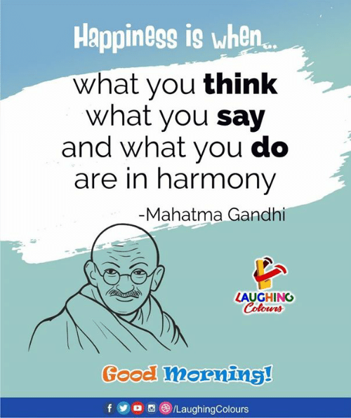 Mahatma Gandhi, Yo, and Good: Happiness is when  what you think  what you say  and what you do  are in harmony  -Mahatma Gandhi  LAUGHING  olourd  Good mornins!  f  yo  (3) /LaughingColours