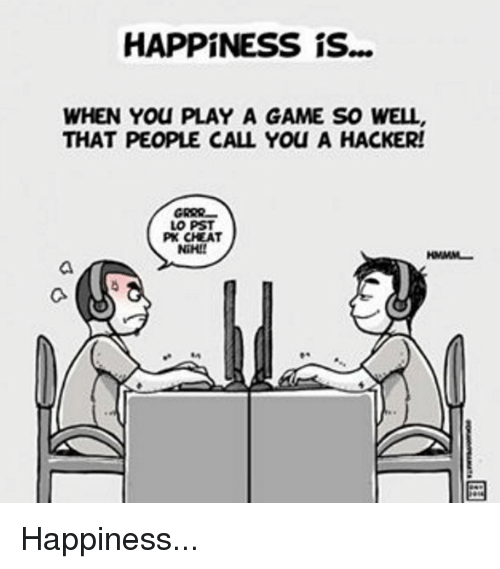 HAPPINESS Is WHEN You PLAY a GAME SO WELL THAT PEOPLE CALL
