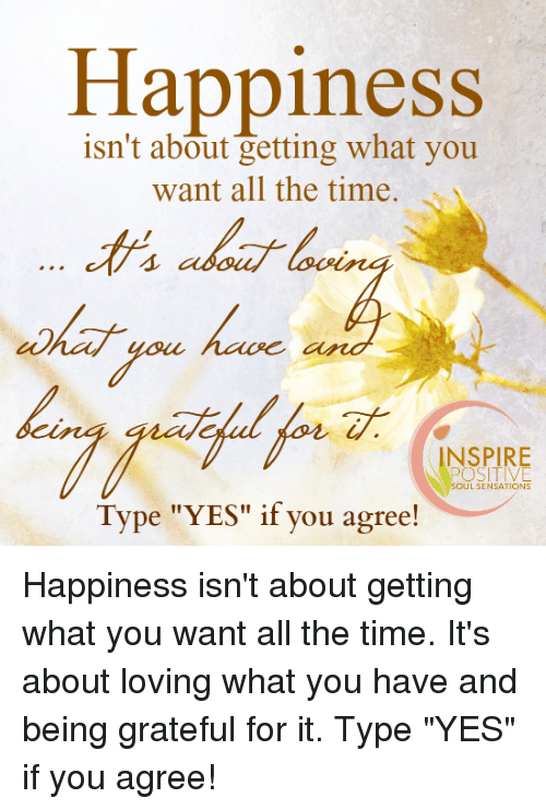 Happiness Isnt About Getting What You Want All The Time 1 Inspire