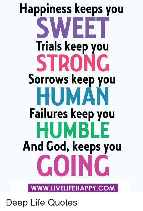 Happiness Keeps You Sweet Human Going Trials Keep You Strong Sorrows