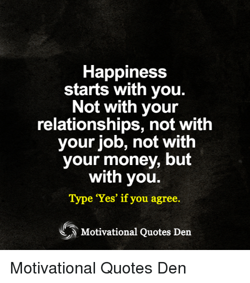Happiness Starts With You Not With Your Relationships Not With Your