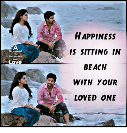 Love, Memes, and Beach: HAPPINESSs  IS SITTING IN  BEACH  WITH YOUR  LOVED ONE  Moment  To  To  Remember  Your  Love