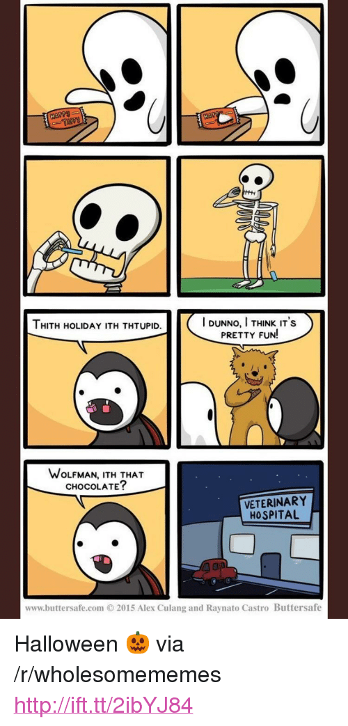 "Halloween, Chocolate, and Hospital: HAPPS  I DUNNO, I THINK IT's  PRETTY FUN!  HITH HOLIDAY ITH THTUPID.  WOLFMAN, ITH THAT  CHOCOLATE?  VETERINARY  HOSPITAL  www.buttersafe.com O 2015 Alex Culang and Raynato Castro Buttersafe <p>Halloween 🎃 via /r/wholesomememes <a href=""http://ift.tt/2ibYJ84"">http://ift.tt/2ibYJ84</a></p>"