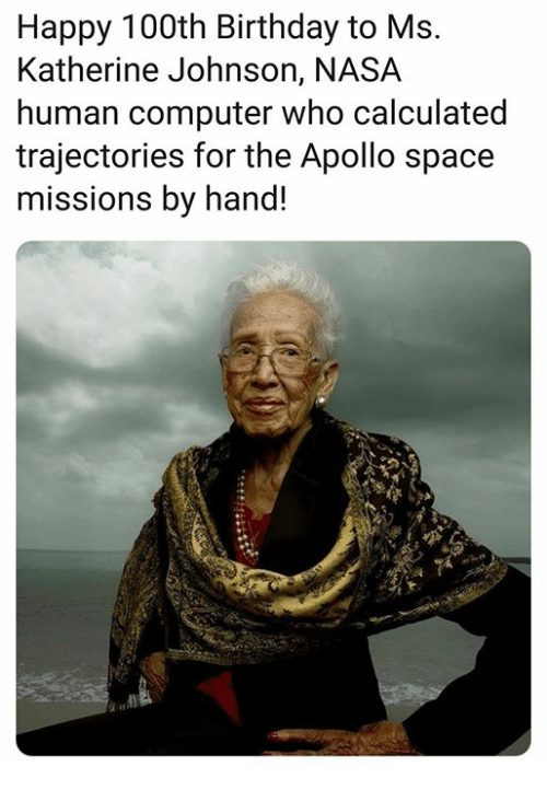 Birthday, Nasa, and Apollo: Happy 100th Birthday to Ms.  Katherine Johnson, NASA  human computer who calculated  trajectories for the Apollo space  missions by hand!