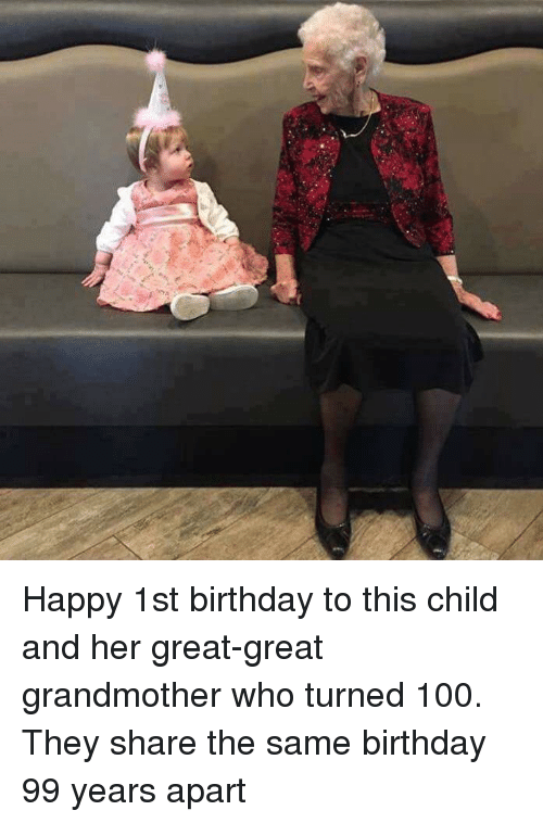 Anaconda, Birthday, and Happy: Happy 1st birthday to this child and her great-great grandmother who turned 100. They share the same birthday 99 years apart