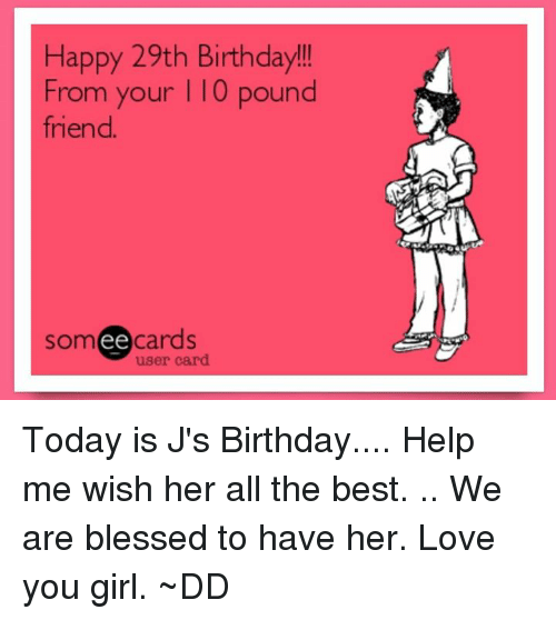 Happy 29th Birthday! From Your L 10 Pound Friend Somee ...