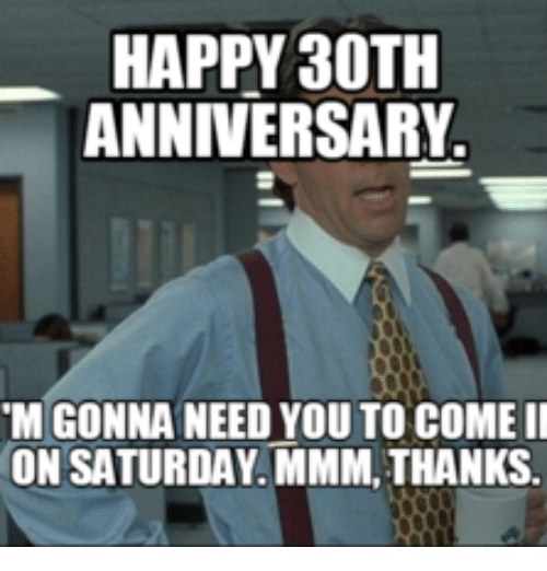 HAPPY 30TH ANNIVERSARY IM GONNA NEED YOU TO COME Ll ON