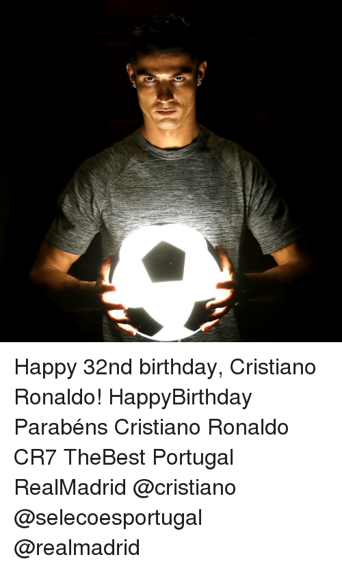 Memes, Portugal, and 🤖: Happy 32nd birthday, Cristiano Ronaldo! HappyBirthday Parabéns Cristiano Ronaldo CR7 TheBest Portugal RealMadrid @cristiano @selecoesportugal @realmadrid