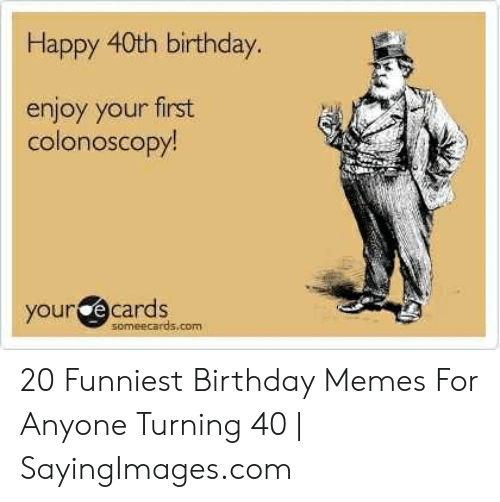 Birthday Memes And Ecards Happy 40th Enjoy Your First Colonoscopy