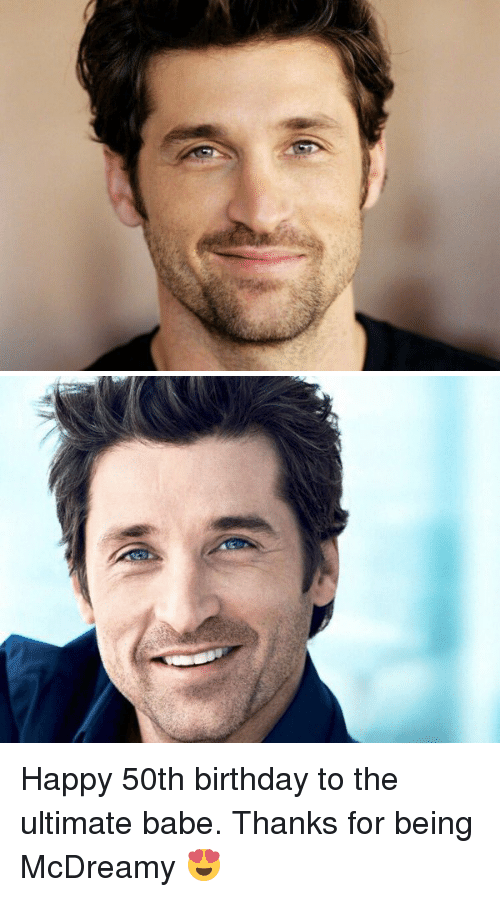 Memes, 🤖, and Happy 50th Birthday: Happy 50th birthday to the ultimate babe. Thanks for being McDreamy 😍