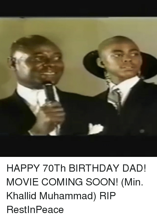 happy 70th birthday dad movie coming soon min khallid muhammad 30210079 happy 70th birthday dad! movie coming soon! min khallid muhammad rip