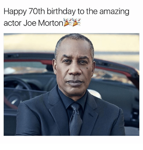 happy 70th birthday to the amazing actor joe morton 28420698 happy 70th birthday to the amazing actor joe morton birthday meme