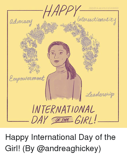 Memes, Girl, and Happy: HAPPY  ANDREA HickeY/BUzrEED  advocaoy  ntdnactionab ve  to  empeuerment  leadenohip  INTERNATIONAL  DAYGIRL! Happy International Day of the Girl! (By @andreaghickey)