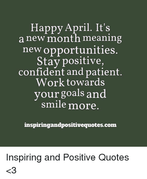 Happy April Its A New Month Meaning New Opportunities Stay Positive