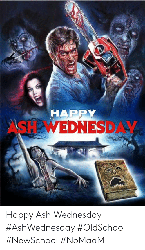 Ash, Memes, and Ash Wednesday: HAPPY  ASH WEDNESDAY Happy Ash Wednesday #AshWednesday #OldSchool #NewSchool #NoMaaM