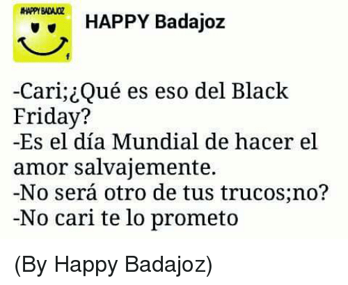 608fcf99fb HAPPY BADA02 HAPPY Badajoz -Cari Qué Es Eso Del Black Friday  -Es El ...