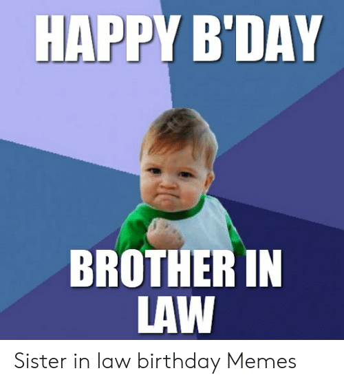 Happy B Day Brother In Law Sister In Law Birthday Memes Birthday Meme On Me Me